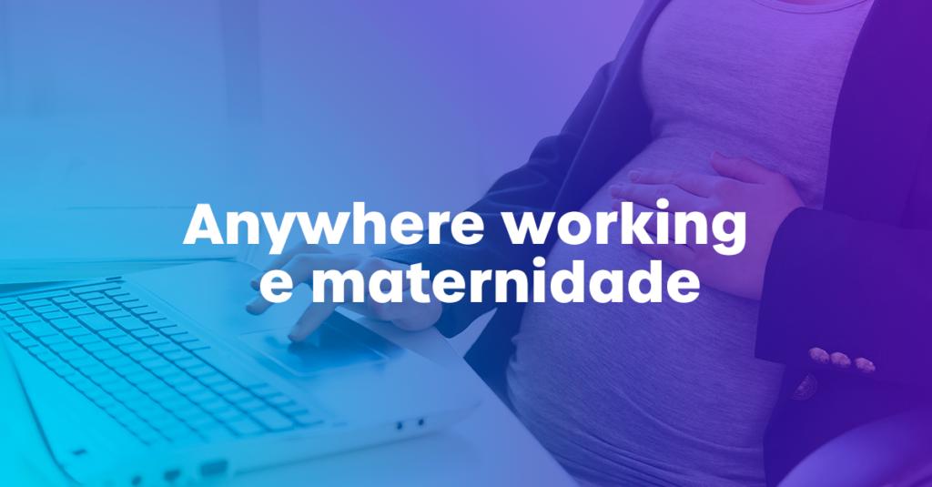 Anywhere Work Maternidade