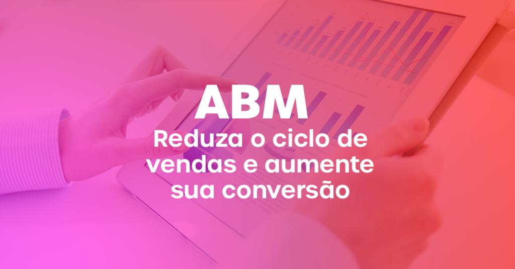 O que é ABM, suas etapas e como mensurar resultados