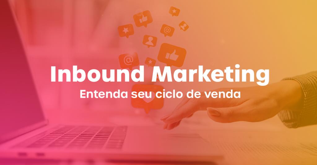 O que é Inbound Marketing, suas etapas e aplicações