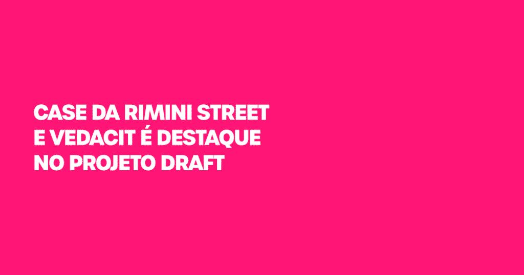 Inovação: Case da Rimini Street e Vedacit é destaque no Projeto Draft