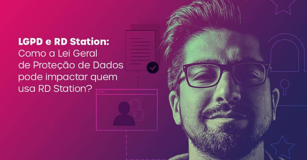 LGPD e RD Station: o que muda na sua estratégia digital?