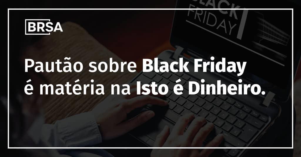 Pautão sobre a Black Friday é assunto na Istoé Dinheiro